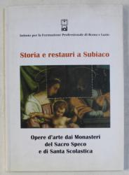 STORIA E RESTAURI A SUBIACO  - OPERE D ' ARTE DAI MONASTERI DEL SACRO SPECO E DI SANTA SCOLASTICA , 2000