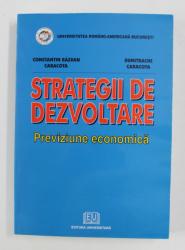 STRATEGII DE DEZVOLTARE - PREVIZIUNE ECONOMICA de CONSTANTIN RAZVAN CARACOTA ...DUMITRACHE CARACOTA , 2007