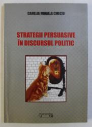 STRATEGII PERSUASIVE IN DISCURSUL POLITIC de CAMELIA MIHAELA CMECIU , 2005 DEDICATIE*