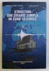 STRUCTURI DIN ZIDARIE SIMPLA IN ZONE SEISMICE de ANDREI COSMIN TURCANU , AUREL NESTOR , 2013