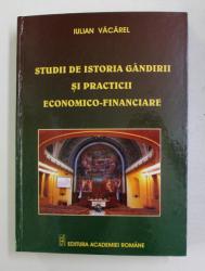 STUDII SI ISTORIA GANDIRII SI PRACTICII ECONOMICO - FINANCIARE de IULIAN VACAREL , 2008