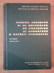 STUDIUL CAUZELOR SI AL METODELOR DE PREVENIRE SI COMBATERE A USCARII STEJARULUI  de GH. MARCU , 1966