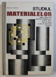 STUDIUL MATERIALELOR  - MANUAL PENTRU LICEE INDUSTRIALE , AGROINDUSTRIALE SI SILVICE , ANUL I de NICULAE POPESCU , 1976