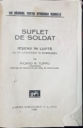 SUFLET DE SOLDAT . IESENII IN LUPTA - CU 53 INFANTERIE IN DOBROGEA de RICARD R. TUFFLI