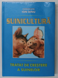 SUINICULTURA , TRATAT DE CRESTERE A SUINELOR , editie coordonata de ION DINU , 2002