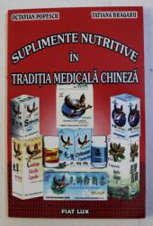 SUPLIMENTE NUTRITIVE IN TRADITIA MEDICALA CHINEZA de OCTAVIAN POPESCU si TATIANA BRAGARU , 2002