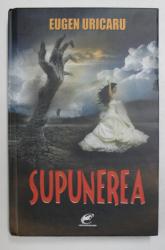 SUPUNEREA - roman de EUGEN URICARU , 2012
