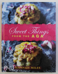 SWEET THINGS FROM THE AGA by HANNAH MILES , 2013