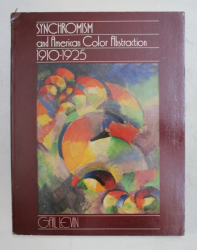 SYNCHRONISM AND AMERICAN COLOR ABSTRACTION 1910 - 1925 by GAIL LEVIN , 1978