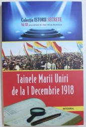 TAINELE MARII UNIRI DE LA 1 DECEMBRIE 1918 de DAN - SILVIU BOERESCU , 2018