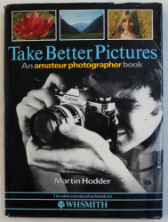 TAKE BETTER PICTURES - AN AMATEUR PHOTOGRAPHER BOOK by MARTIN HODDER , 1981