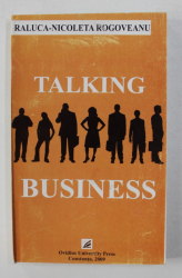 TALKING BUSINESS by RALUCA - NICOLETA ROGOVEANU , 2009