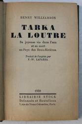 TARKA LA LOUTRE  - SA JOYEUSE VIE DANS L ' EAU ET SA MORT AU PAYS DES DEUX  - RIVIERS par HENRY WILLIAMSON , 1930