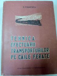 TEHNICA EFECTUARII TRANSPORTURILOR PE CAILE FERATE,BUCURESTI 1960-CONSTANTIN TOMESCU