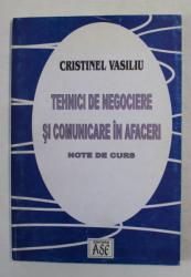 TEHNICI DE NEGOCIERE SI COMUNICARE IN AFACERI - NOTE DE CURS de CRISTINEL VASILIU , NOTE DE CURS , 2003