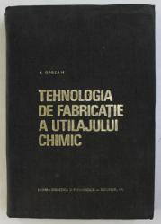 TEHNOLOGIA DE FABRICATIE A UTILAJULUI CHIMIC de I. OPREAN , 1971