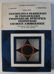 TEHNOLOGIA FABRICARII SI PRELUCRARII PRODUSELOR SPECIFICE INDUSTRIEI CHIMICE ANORGANICE - MANUAL PENTRU CLASELE A XI - A SI A XII - A de E. PINCOVSKI ...ILEANA MIHAI , 1995