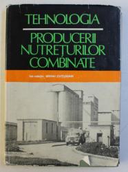 TEHNOLOGIA PRODUCERII NUTRETURILOR COMBINATE de MIHAI CUTUHAN , 1978