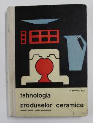 TEHNOLOGIA PRODUSELOR CERAMICE - MANUAL PENTRU SCOLILE PROFESIONALE de D. POPESCU HAS , 1964
