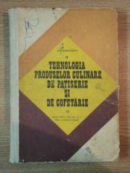 TEHNOLOGIA PRODUSELOR CULINARE DE PATISERIE SI DE COFETARIE de ANA CHIRVASUTA