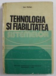TEHNOLOGIA SI FIABILITATEA SISTEMELOR de ION HOHAN , 1982 , * COTOR LIPIT CU SCOTCH