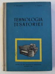 TEHNOLOGIA TESATORIEI - MANUAL PENTRU SCOLILE PROFESIONALE DE UCENICI de I. PRECUPETIU si V. TASCAU , 1962