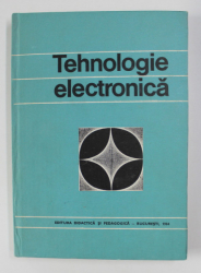 TEHNOLOGIE ELECTRONICA de VASILE M. CATUNEANU si PAUL I . SVASTA , 1984