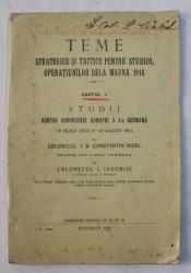 TEME STRATEGICE SI TACTICE PENTRU STUDIUL OPERATIUNILOR DELA MARNA 1914 , CAIETUL I . STUDII ASUPRA CONDUCEREI ARMATE A 3 - A GERMANA 27 - 29 AUG. 1914 de COLOLNELUL I.R. CONSTANTIN HIERL , 1928 , LIPSA HARTA * , PREZINTA SUBLINIERI CU CREION COLORAT *