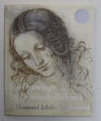 TEN DRAWINGS by LEONARDO DA VINCI , A DIAMOND JUBILEE CELEBRATION by MARTIN CLAYTON , 2012