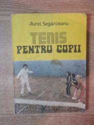 TENIS PENTRU COPII de AUREL SEGARCEANU , Bucuresti 1989