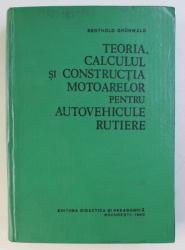 TEORIA, CALCULUL SI CONSTRUCTIA MOTOARELOR PENTRU AUTOVEHICULE RUTIERE de BERTHOLD GRUNWALD, BUC. 1980