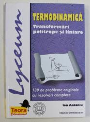 TERMODINAMICA - TRANSFORMARI POLITROPE SI LINIARE de ION ANTONIU , 1999