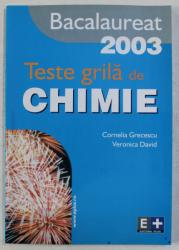TESTE GRILA DE CHIMIE  - BACALAUREAT 2003 de CORNELIA GRECESCU ...VERONICA DAVID , 2003
