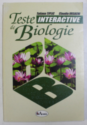 TESTE INTERACTIVE DE BIOLOGIE , CLASELE A IX - A si A X - A de TATIANA TIPLIC si CLAUDIU URSACHI , 2003
