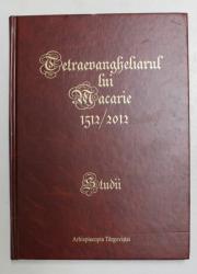 TETRAEVANGHELIARUL LUI MACARIE 1512-2012 * EDITIE ANASTATICA