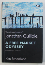 THE ADVENTURES OF JONATHAN GULLIBLE - A FREE MARKET ODYSSEY by KEN SCHOOLLAND , 2005