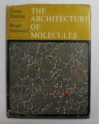 THE ARCHITECTURE OF MOLECULES by LINUS PAULING and ROGER HAYWARD , 1964