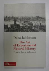 THE ART OF EXPERIMENTAL NATURAL HISTORY by DANA JALOBEANU , 2015