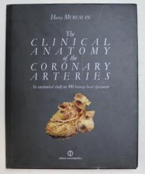 THE CLINICAL ANATOMY OF THE CORONARY ARTERIES  - AN ANATOMICAL STUDY ON 100 HUMAN HEART SPECIMENS by HORIA MURESAN , 2009