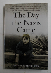 THE DAY THE NAZIS CAME by STEPHEN R . MATTHEWS , 2016