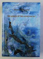 THE GARDEB OF THE AZURE POETRY - THE COMPLATE POETRY WORKS by MUNIR MEZYED , 2012 , DEDICATIE*