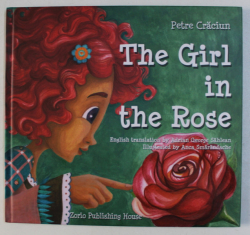 THE GIRL IN THE ROSE by PETRE CRACIUN , ILLUSTRATED by ANCA SMARANDACHE , 2016