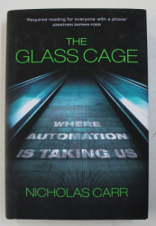 THE GLASS CAGE - WHERE AUTOMATION IS TAKING US by NICHOLAS CARR , 2015