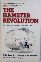 THE HAMSTER REVOLUTION - HOW TO MANAGE YOUR EMAIL BEFORE IT MANAGES YOU by MIKE SONG ...TIM BURRESS , 2007