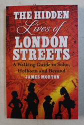 THE HIDDEN , LIVES OF LONDON STREETS by JAMES MORTON , 2018