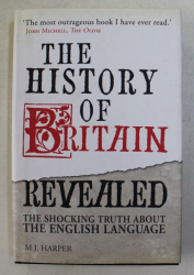 THE  HISTORY OF BRITAIN REVEALED  - THE SHOCKING TRUTH ABOUT THE ENGLISH LANGUAGE by M. J. HARPER , 2006