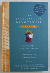 THE INTELECTUAL DEVOTIONAL - HEALTH - REVIVE YOUR MIND , COMPLETE YOUR EDUCATION , AND DIGEST A DAILY DOSE OF WELLNESS WISDOM by DAVID S. KIDDER ... BRUCE K. YOUNG , 2009
