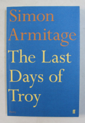 THE LAST DAYS OF TROY by SIMON ARMITAGE , 2014