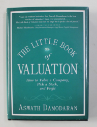 THE LITTLE BOOK OF VALUATION - HOW TO VALUE A COMAPNY , PICK A STOCK , AND PROFIT by ASWATH DAMODARAN , 2011