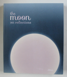 THE MOON  - 365 REFLECTIONS , A COLLECTION OF PROVERBS , ANCIENT , AND MODERN WISDOM ....CELEBRATE THE MOON , 2018